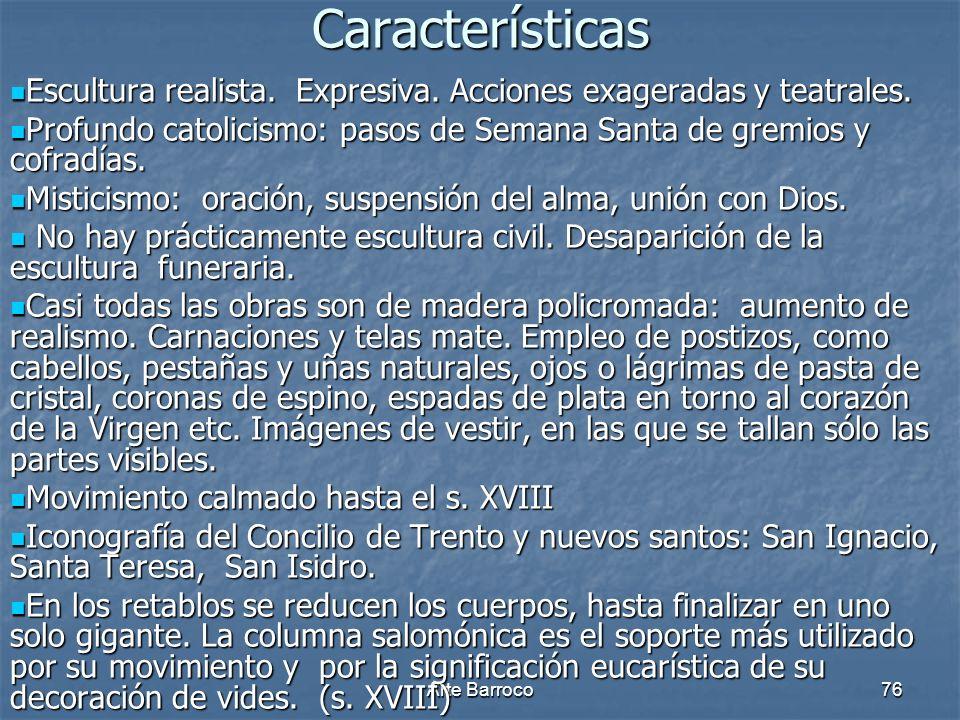 Características Escultura realista. Expresiva. Acciones exageradas y teatrales. Profundo catolicismo: pasos de Semana Santa de gremios y cofradías.