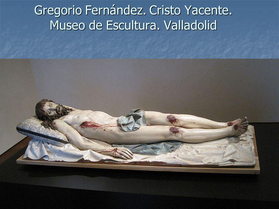 Gregorio Fernández. Cristo Yacente. Museo de Escultura. Valladolid