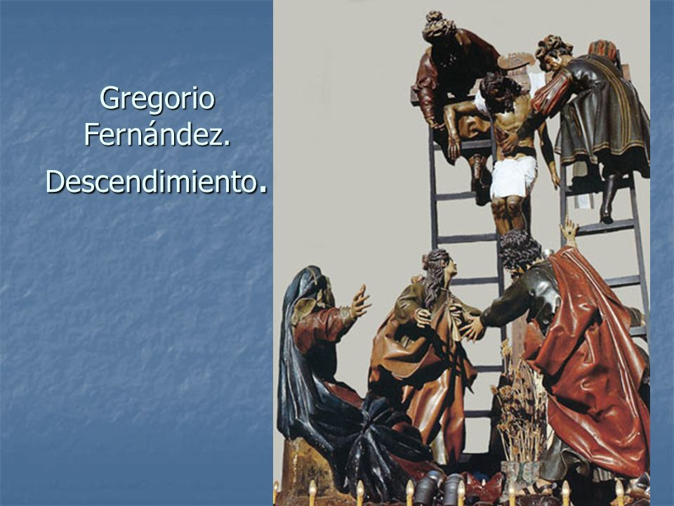 Gregorio Fernández. Descendimiento.