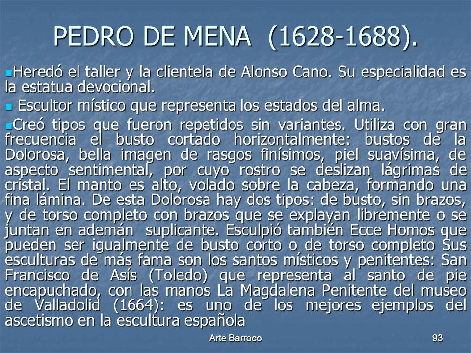PEDRO DE MENA (1628-1688). Heredó el taller y la clientela de Alonso Cano. Su especialidad es la estatua devocional.