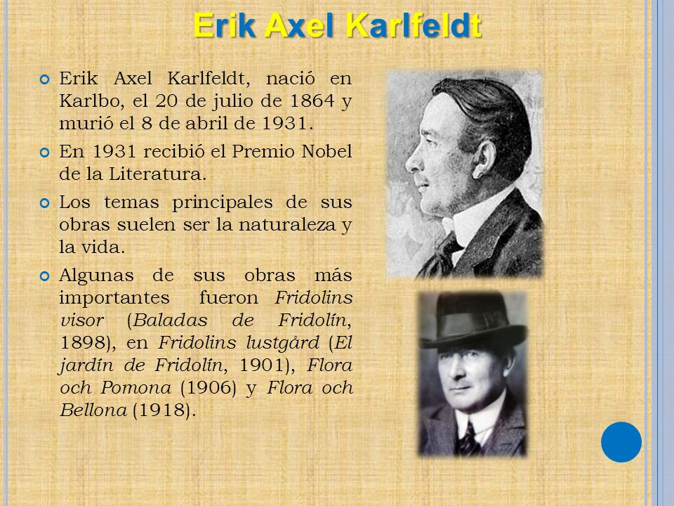 Erik Axel Karlfeldt Erik Axel Karlfeldt, nació en Karlbo, el 20 de julio de 1864 y murió el 8 de abril de 1931.