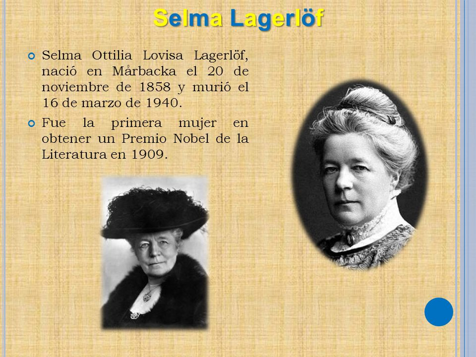Selma Lagerlöf Selma Ottilia Lovisa Lagerlöf, nació en Mårbacka el 20 de noviembre de 1858 y murió el 16 de marzo de 1940.
