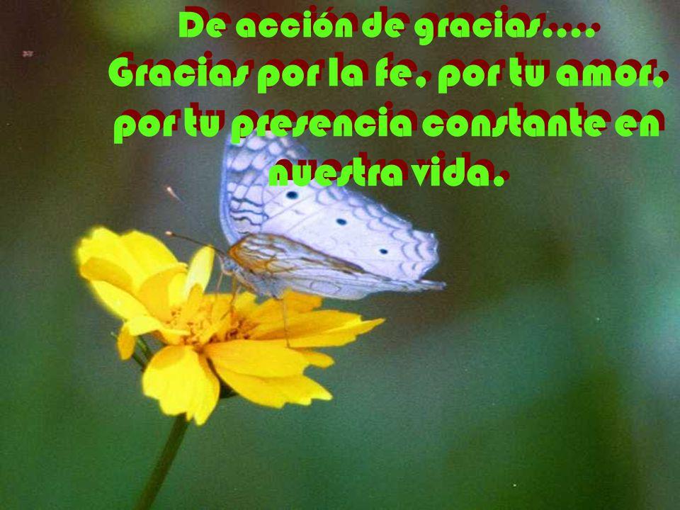 De acción de gracias.... Gracias por la fe, por tu amor, por tu presencia constante en nuestra vida.