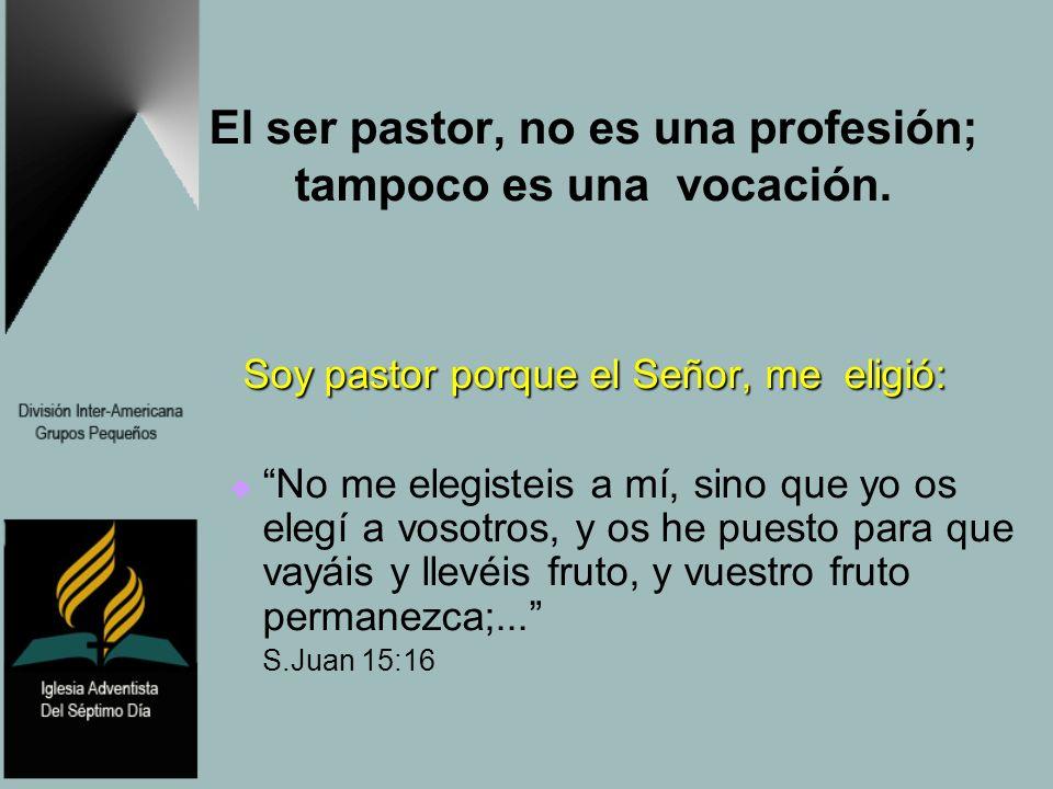 El ser pastor, no es una profesión; tampoco es una vocación.