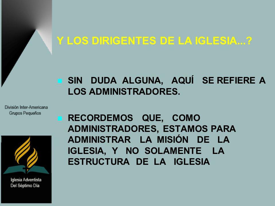 Y LOS DIRIGENTES DE LA IGLESIA...