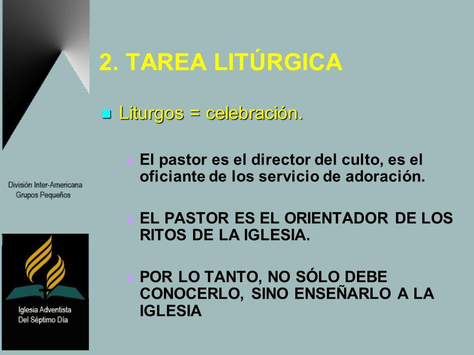 2. TAREA LITÚRGICA Liturgos = celebración.