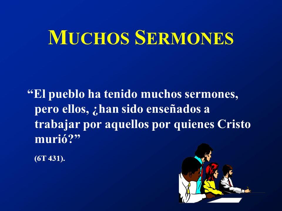 MUCHOS SERMONES El pueblo ha tenido muchos sermones, pero ellos, ¿han sido enseñados a trabajar por aquellos por quienes Cristo murió