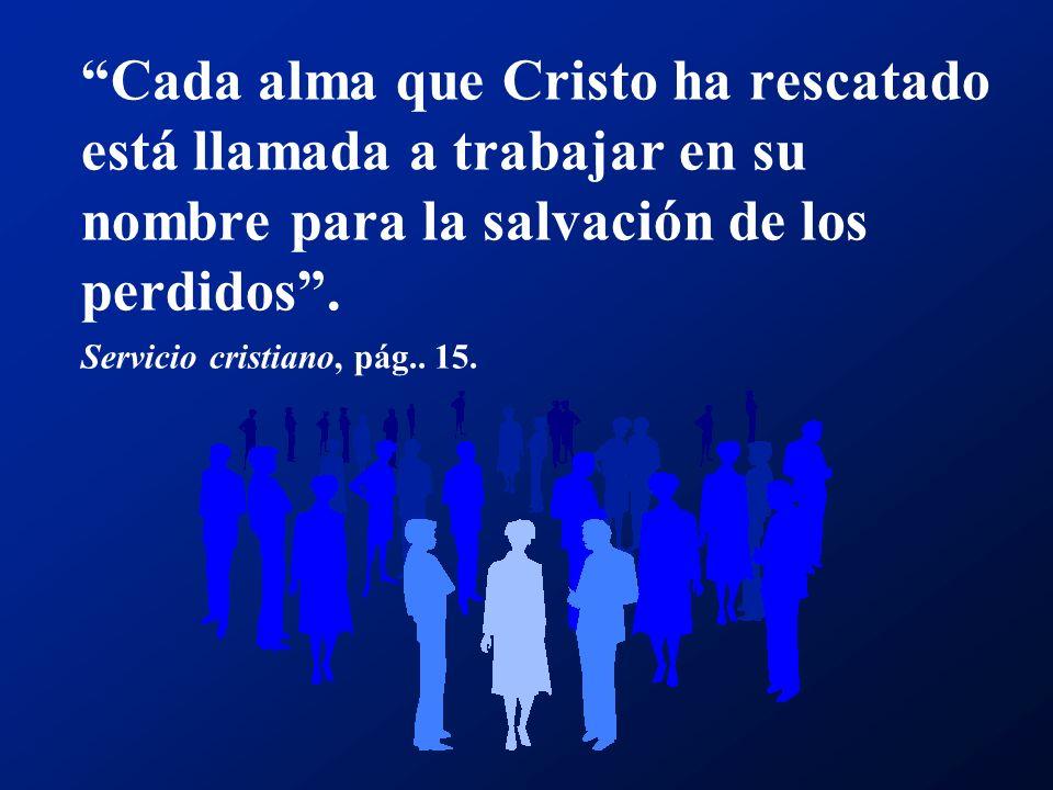 Cada alma que Cristo ha rescatado está llamada a trabajar en su nombre para la salvación de los perdidos .