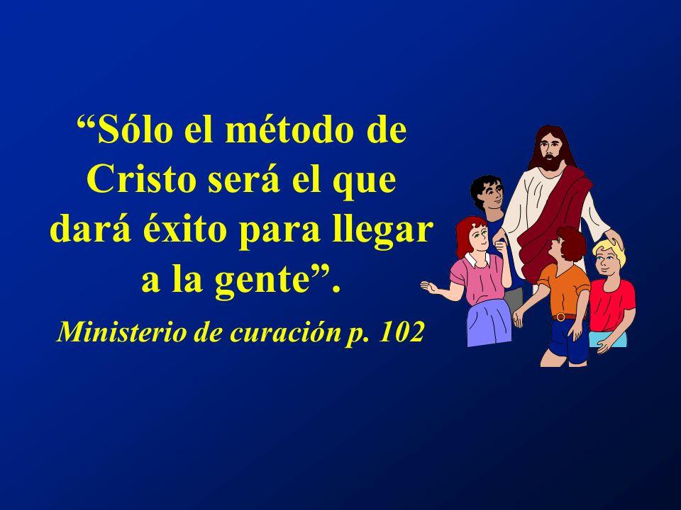 Sólo el método de Cristo será el que dará éxito para llegar a la gente .