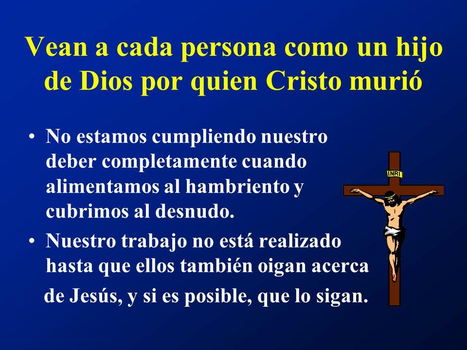 Vean a cada persona como un hijo de Dios por quien Cristo murió