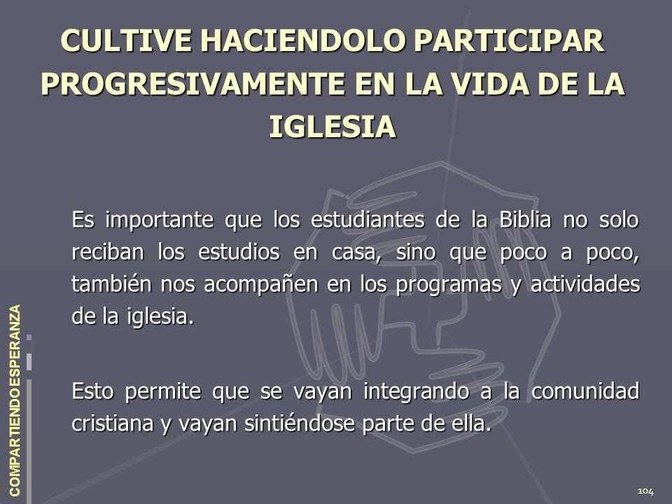 CULTIVE HACIENDOLO PARTICIPAR PROGRESIVAMENTE EN LA VIDA DE LA IGLESIA