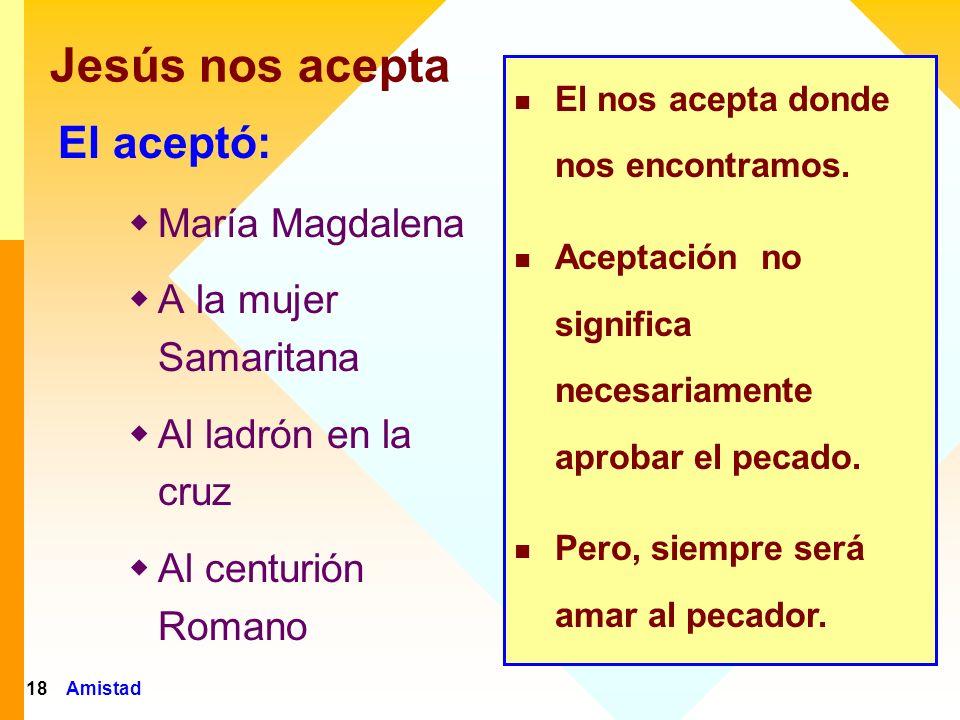 Jesús nos acepta El aceptó: María Magdalena A la mujer Samaritana