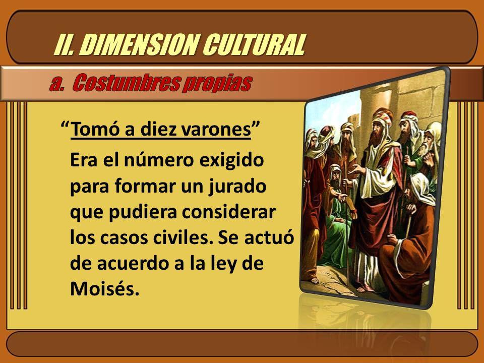 II. DIMENSION CULTURAL a. Costumbres propias Tomó a diez varones