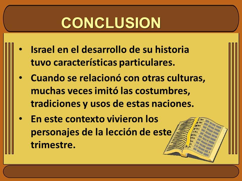 CONCLUSION Israel en el desarrollo de su historia tuvo características particulares.