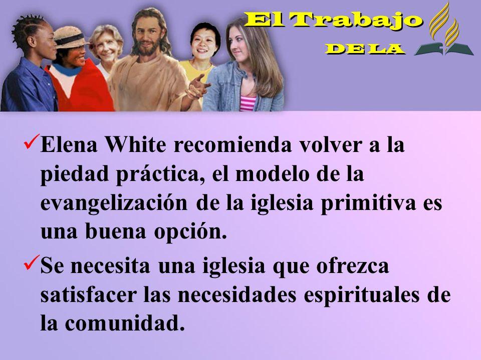 El TrabajoDE LA. Elena White recomienda volver a la piedad práctica, el modelo de la evangelización de la iglesia primitiva es una buena opción.