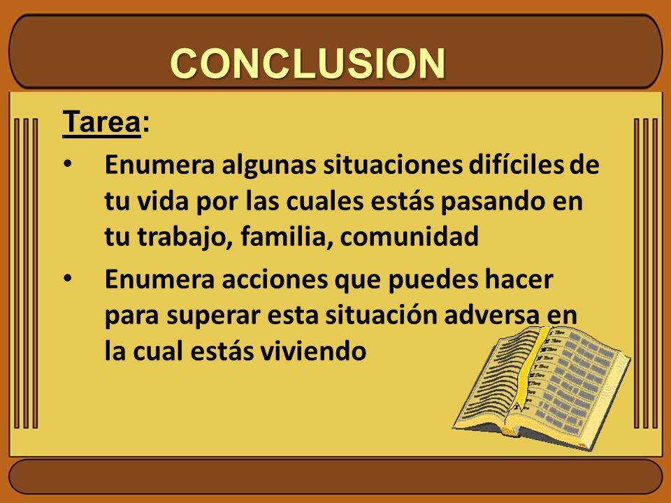 CONCLUSION Tarea: Enumera algunas situaciones difíciles de tu vida por las cuales estás pasando en tu trabajo, familia, comunidad.