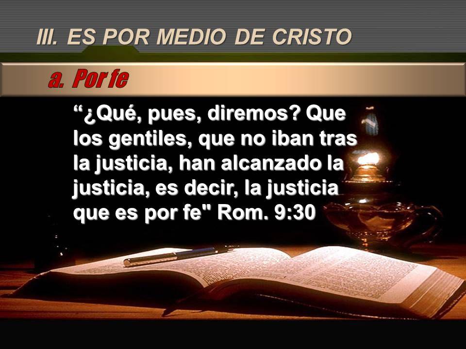 a. Por fe III. ES POR MEDIO DE CRISTO