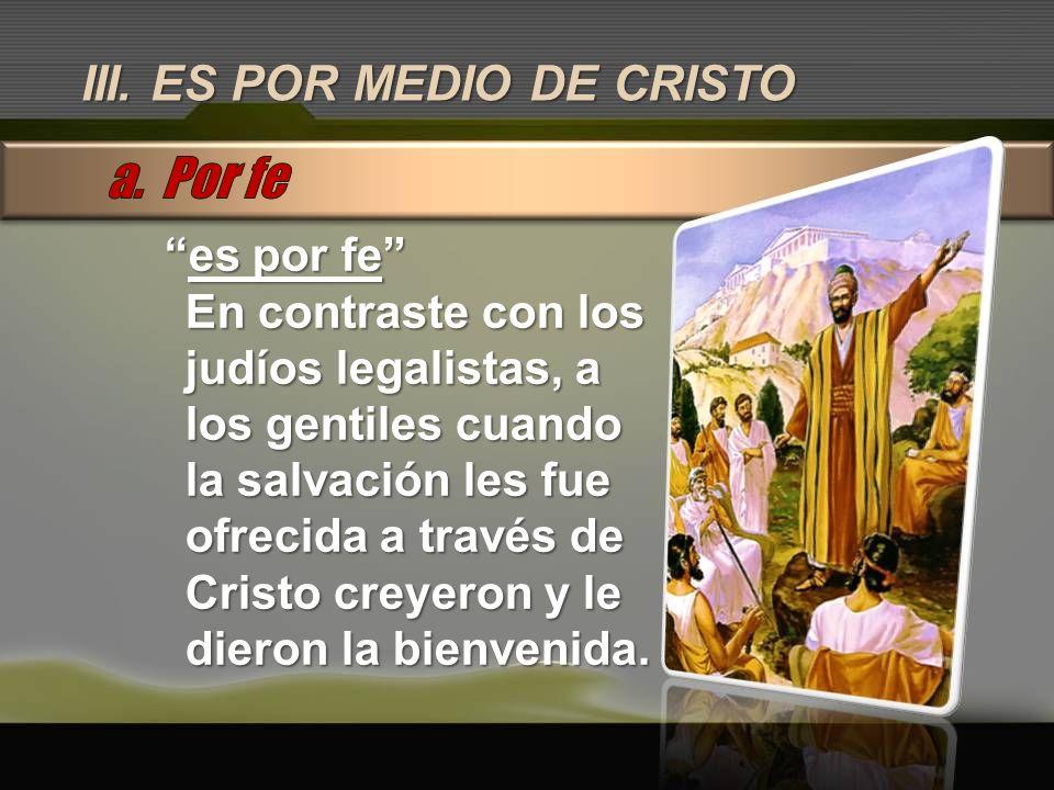 a. Por fe III. ES POR MEDIO DE CRISTO es por fe