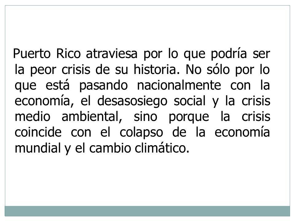 Puerto Rico atraviesa por lo que podría ser la peor crisis de su historia. No sólo por lo que está pasando nacionalmente con la economía, el desasosiego social y la crisis medio ambiental, sino porque la crisis coincide con el colapso de la economía mundial y el cambio climático.