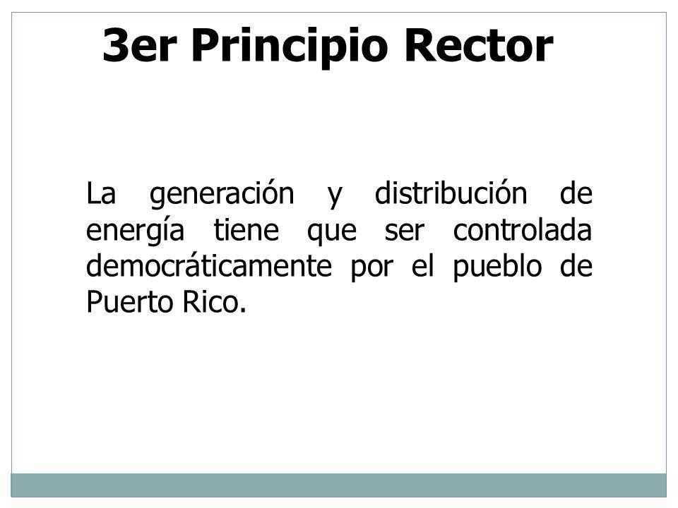 3er Principio Rector La generación y distribución de energía tiene que ser controlada democráticamente por el pueblo de Puerto Rico.
