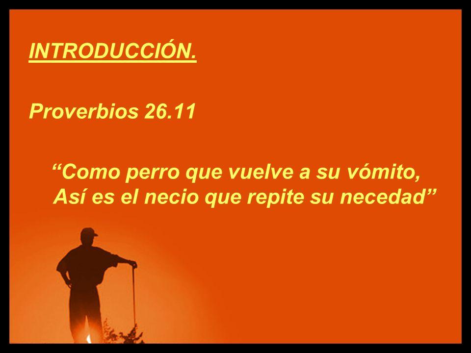 INTRODUCCIÓN. Proverbios 26.11.