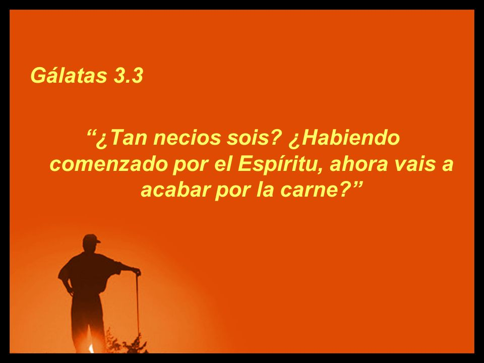 Gálatas 3.3 ¿Tan necios sois.
