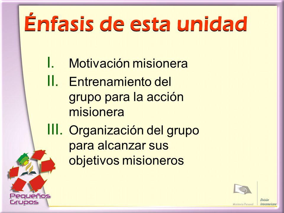 Énfasis de esta unidad Motivación misionera
