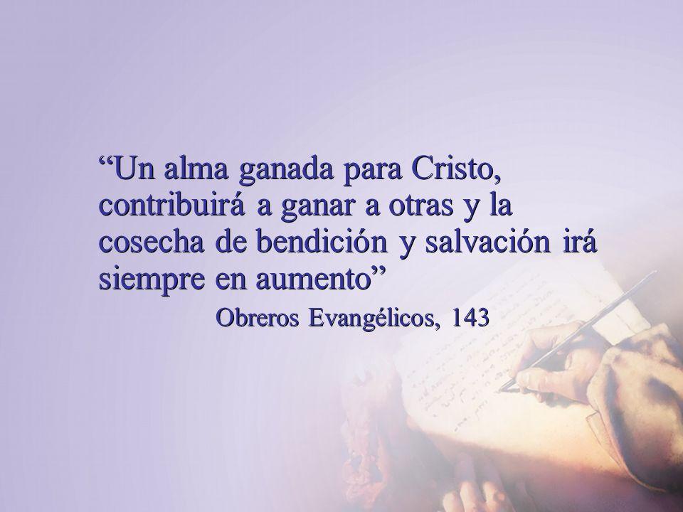 Un alma ganada para Cristo, contribuirá a ganar a otras y la cosecha de bendición y salvación irá siempre en aumento