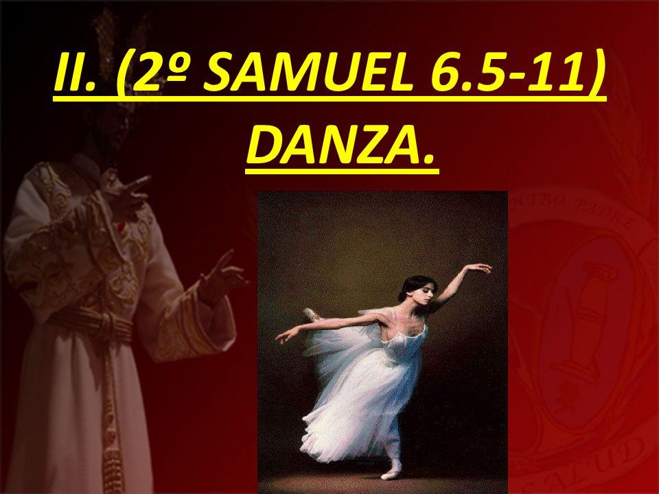 II. (2º SAMUEL 6.5-11) DANZA.
