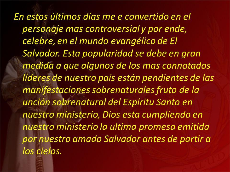 En estos últimos días me e convertido en el personaje mas controversial y por ende, celebre, en el mundo evangélico de El Salvador.