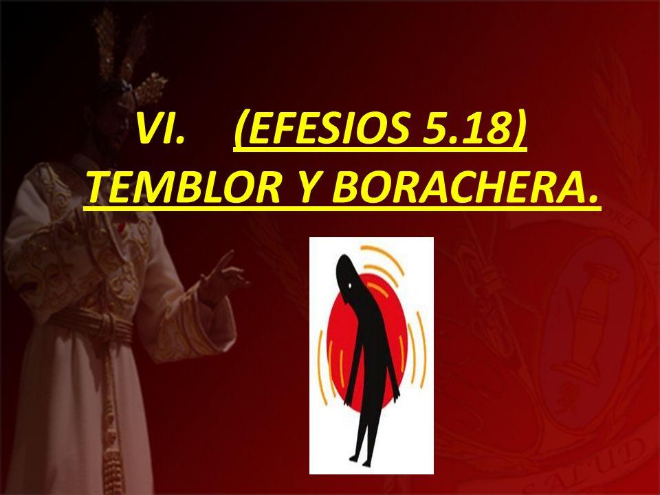VI. (EFESIOS 5.18) TEMBLOR Y BORACHERA.