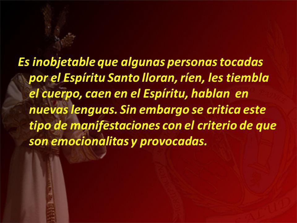 Es inobjetable que algunas personas tocadas por el Espíritu Santo lloran, ríen, les tiembla el cuerpo, caen en el Espíritu, hablan en nuevas lenguas.