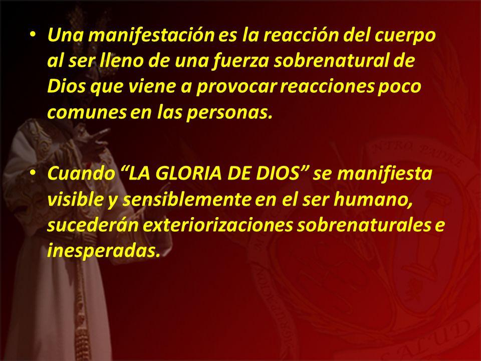Una manifestación es la reacción del cuerpo al ser lleno de una fuerza sobrenatural de Dios que viene a provocar reacciones poco comunes en las personas.