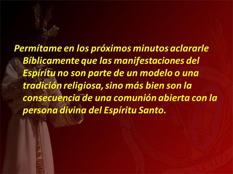 Permítame en los próximos minutos aclararle Bíblicamente que las manifestaciones del Espíritu no son parte de un modelo o una tradición religiosa, sino más bien son la consecuencia de una comunión abierta con la persona divina del Espíritu Santo.