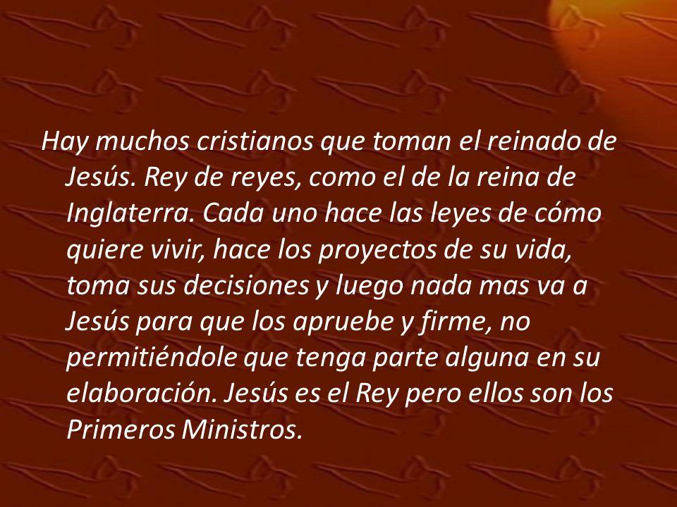 Hay muchos cristianos que toman el reinado de Jesús