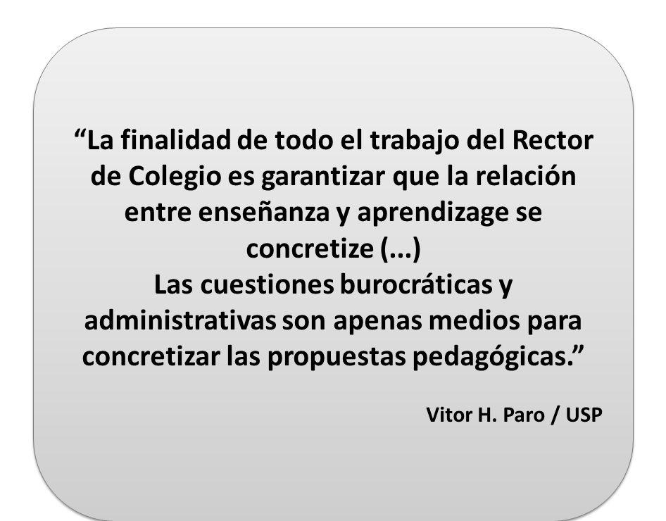 La finalidad de todo el trabajo del Rector de Colegio es garantizar que la relación entre enseñanza y aprendizage se concretize (...)