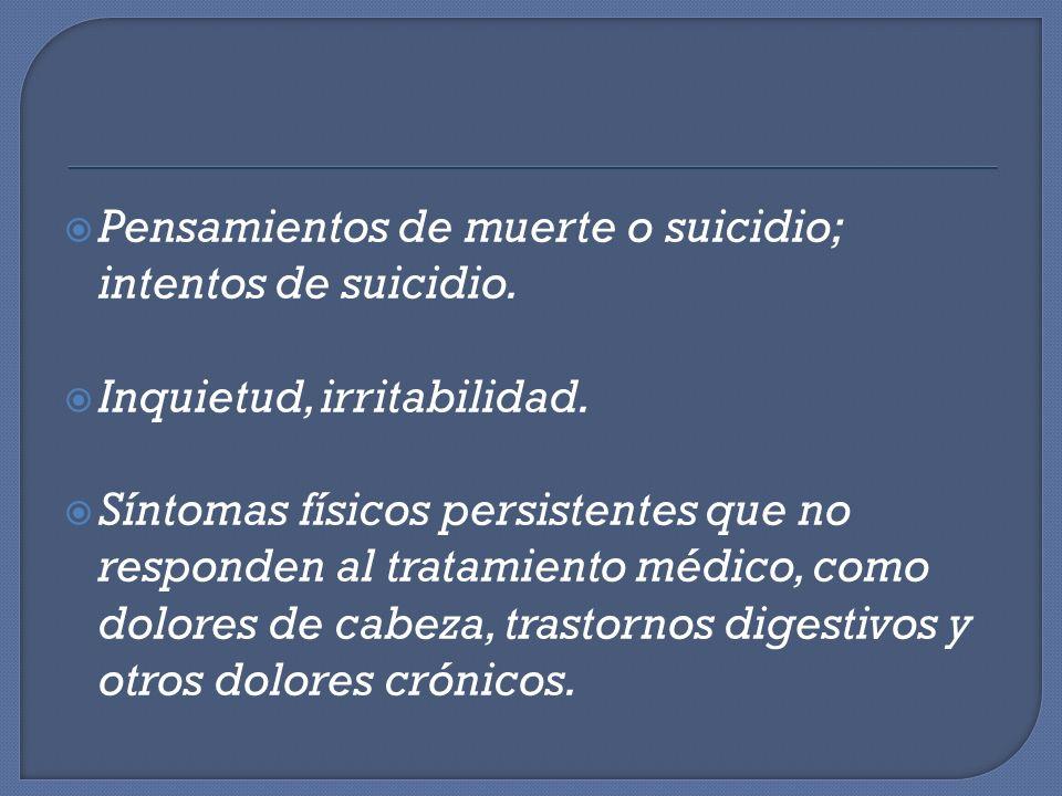 Pensamientos de muerte o suicidio; intentos de suicidio.