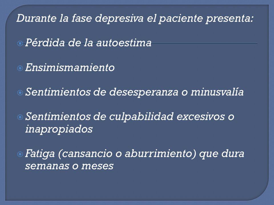 Durante la fase depresiva el paciente presenta: