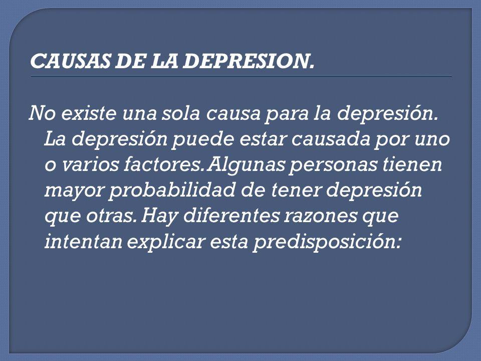 CAUSAS DE LA DEPRESION. No existe una sola causa para la depresión