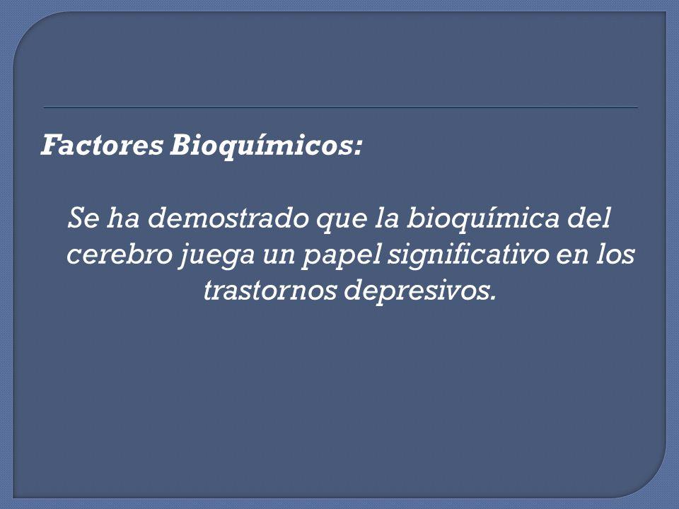 Factores Bioquímicos: Se ha demostrado que la bioquímica del cerebro juega un papel significativo en los trastornos depresivos.
