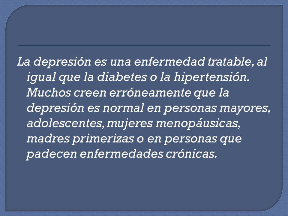 La depresión es una enfermedad tratable, al igual que la diabetes o la hipertensión.