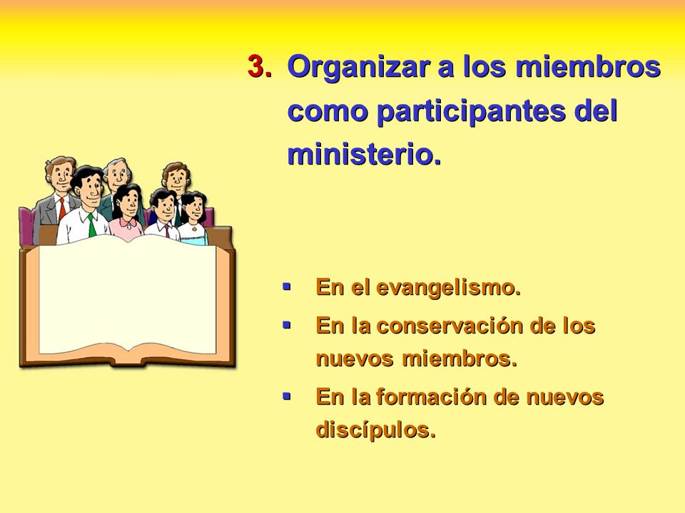 Organizar a los miembros como participantes del ministerio.