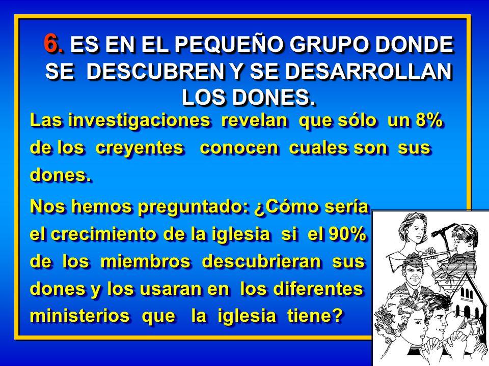 6. ES EN EL PEQUEÑO GRUPO DONDE SE DESCUBREN Y SE DESARROLLAN LOS DONES.