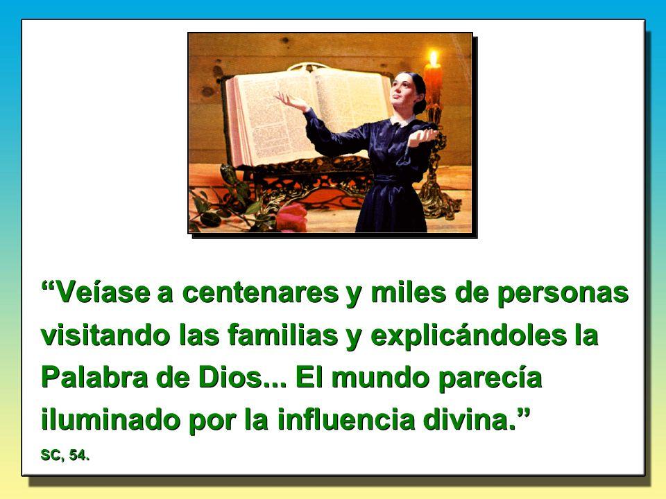 Veíase a centenares y miles de personas visitando las familias y explicándoles la Palabra de Dios... El mundo parecía iluminado por la influencia divina.