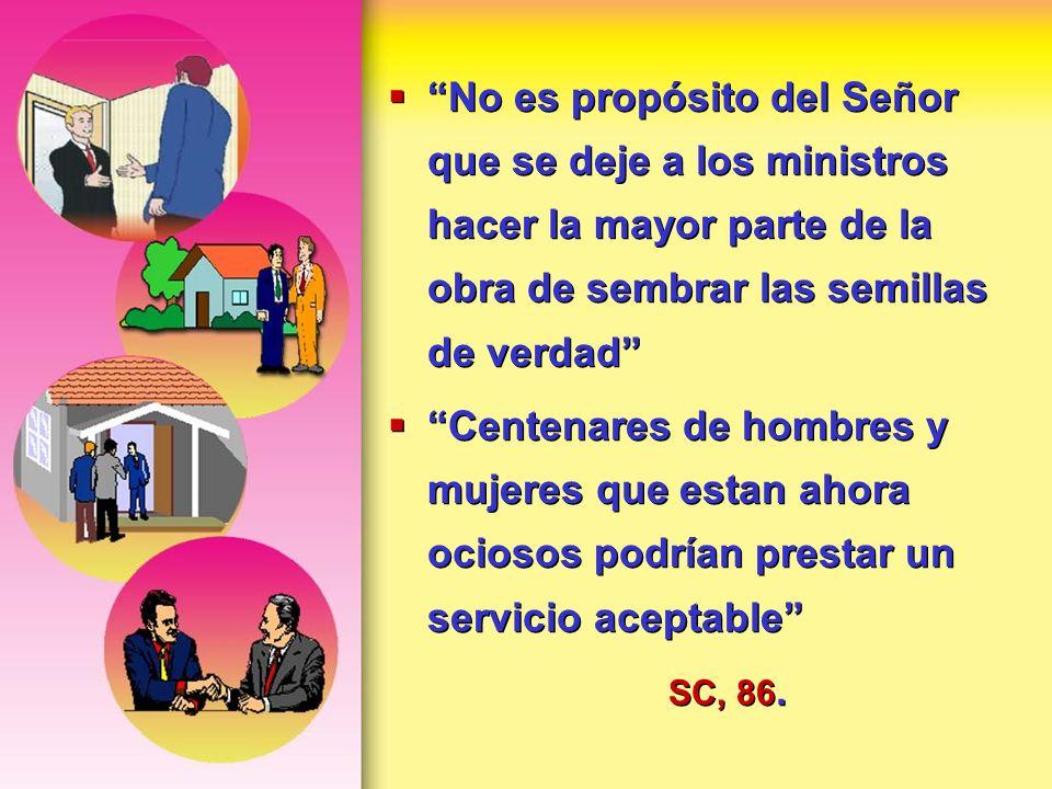 No es propósito del Señor que se deje a los ministros hacer la mayor parte de la obra de sembrar las semillas de verdad