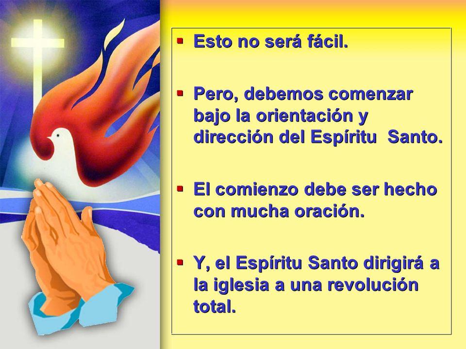 Esto no será fácil.Pero, debemos comenzar bajo la orientación y dirección del Espíritu Santo. El comienzo debe ser hecho con mucha oración.