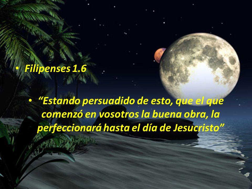 Filipenses 1.6 Estando persuadido de esto, que el que comenzó en vosotros la buena obra, la perfeccionará hasta el día de Jesucristo