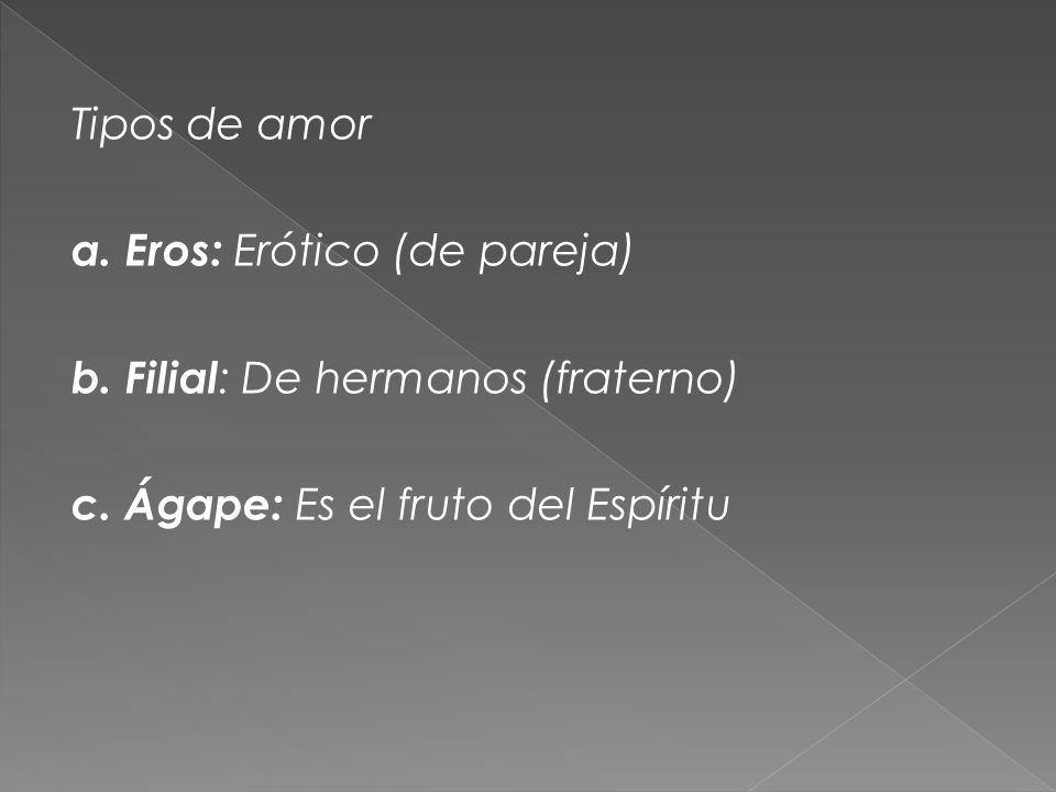 Tipos de amor a. Eros: Erótico (de pareja) b
