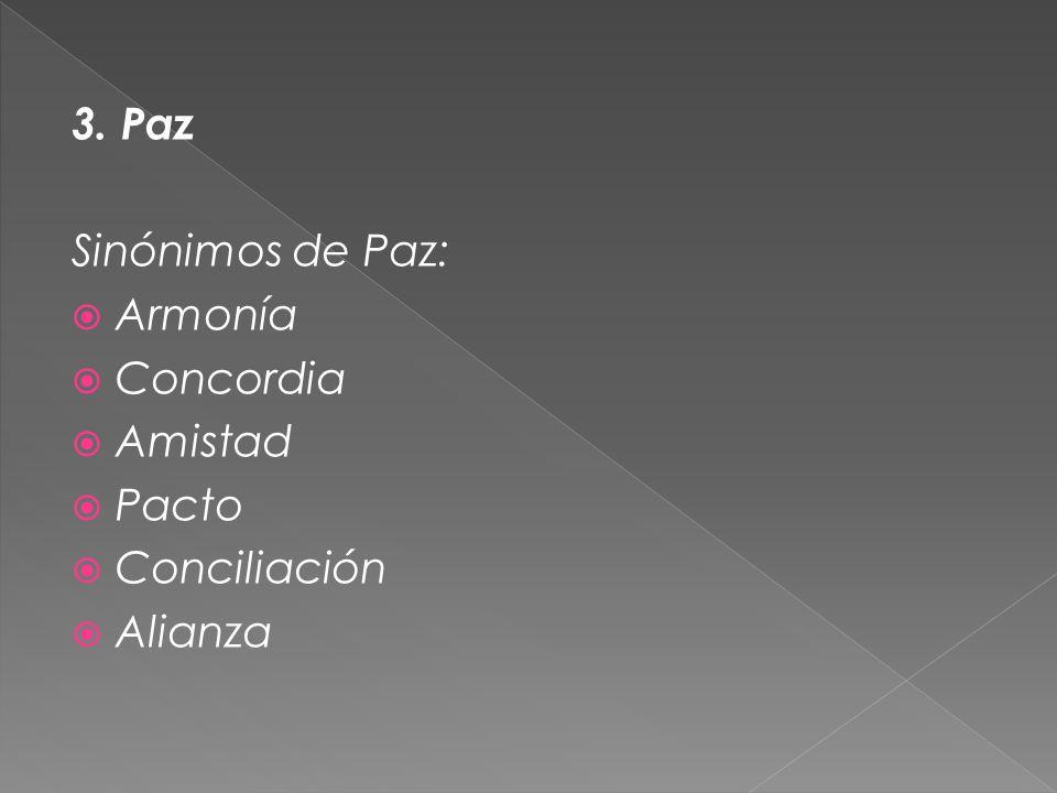 3. Paz Sinónimos de Paz: Armonía Concordia Amistad Pacto Conciliación Alianza