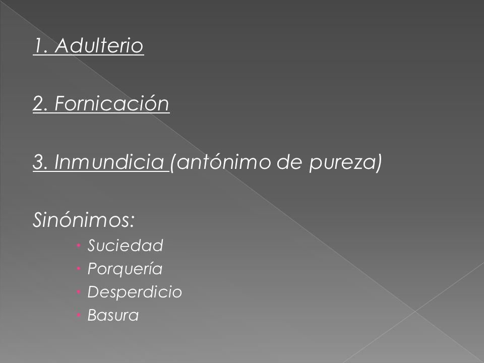 3. Inmundicia (antónimo de pureza) Sinónimos:
